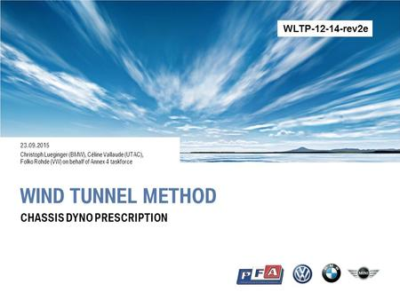WIND TUNNEL METHOD 23.09.2015 Christoph Lueginger (BMW), Céline Vallaude (UTAC), Folko Rohde (VW) on behalf of Annex 4 taskforce CHASSIS DYNO PRESCRIPTION.