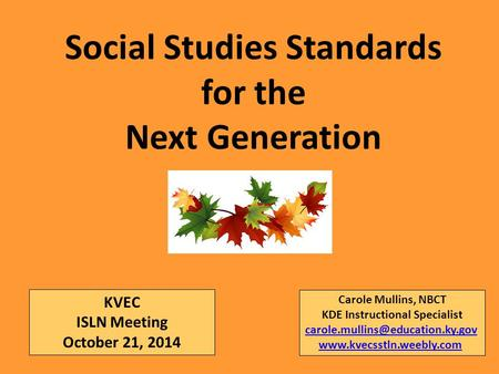 Social Studies Standards for the Next Generation Carole Mullins, NBCT KDE Instructional Specialist