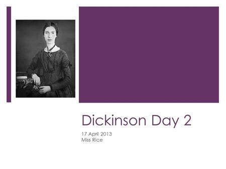 Dickinson Day 2 17 April 2013 Miss Rice. Warm-Up  What is personification?  How is death typically personified in books or movies?  Examples?