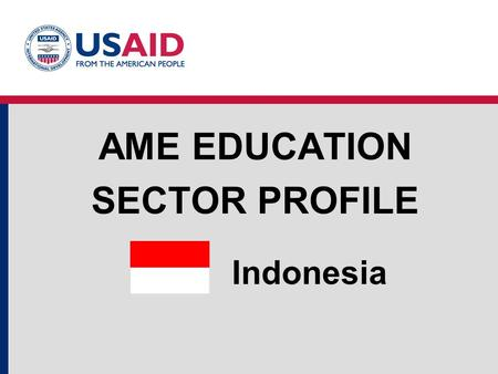 Indonesia AME EDUCATION SECTOR PROFILE. Education Structure Source: World Bank EdStats, UNESCO Institute for Statistics Indonesia Education System Structure.