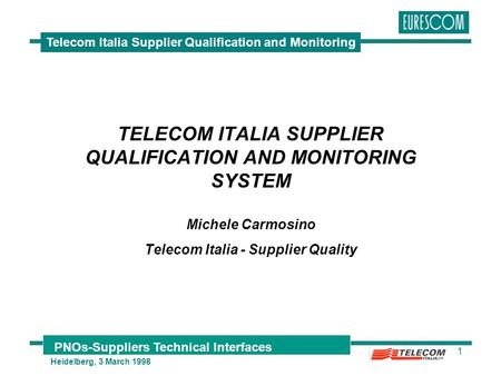 PNOs-Suppliers Technical Interfaces Heidelberg, 3 March 1998 Telecom Italia Supplier Qualification and Monitoring 1 TELECOM ITALIA SUPPLIER QUALIFICATION.