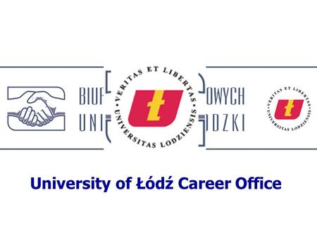 University of Łódź Career Office. Our mission advise and assist students at all degree levels about career choice and decision-making, job opportunities,