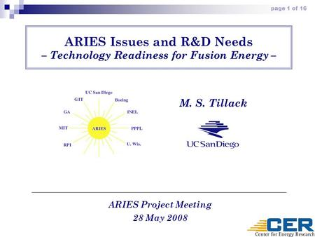 Page 1 of 16 ARIES Issues and R&D Needs – Technology Readiness for Fusion Energy – M. S. Tillack ARIES Project Meeting 28 May 2008.
