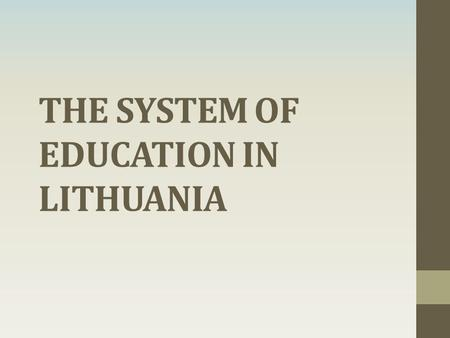 THE SYSTEM OF EDUCATION IN LITHUANIA. Educational principles Educational institutions are state, municipality or private; Education is free of charge.