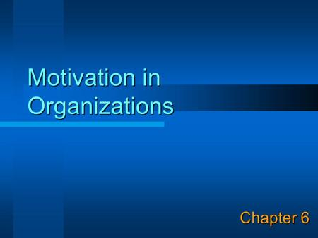 Motivation in Organizations Chapter 6. © Copyright 2003, Prentice Hall 2 Learning Objectives 1. Define motivation and explain its importance in the field.