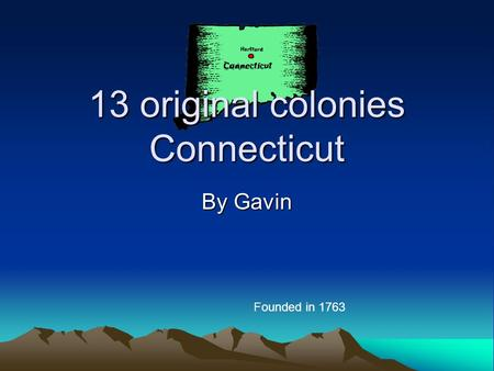 13 original colonies Connecticut By Gavin Founded in 1763.