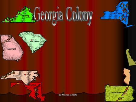 Georgia Colony By: Nicholas and Luke.