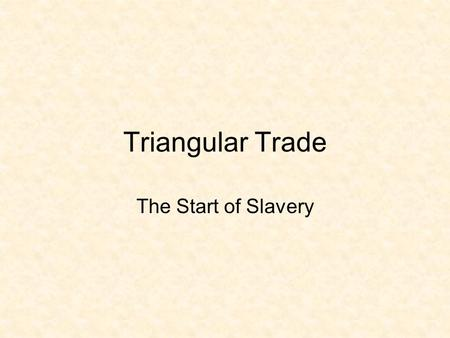 Triangular Trade The Start of Slavery. A voyage across the Atlantic Ocean Enslaved Africans forced to endure Also Called the Middle Passage.
