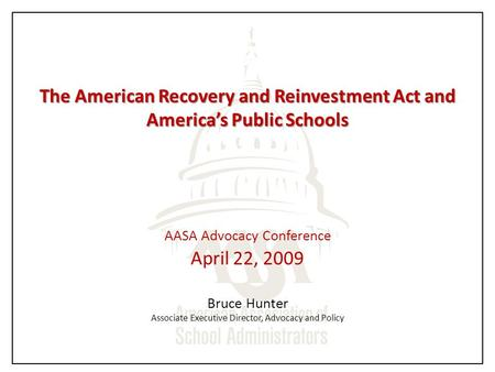 The American Recovery and Reinvestment Act and America's Public Schools The American Recovery and Reinvestment Act and America's Public Schools AASA Advocacy.