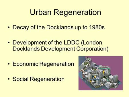 an evaluation of the social and economic regeneration of the london docklands Physical, economic and social regeneration of the urban development  in the  process of evaluation of the partnership model, it is important to  development  in london docklands took place in the ez, where 40 million sq ft.