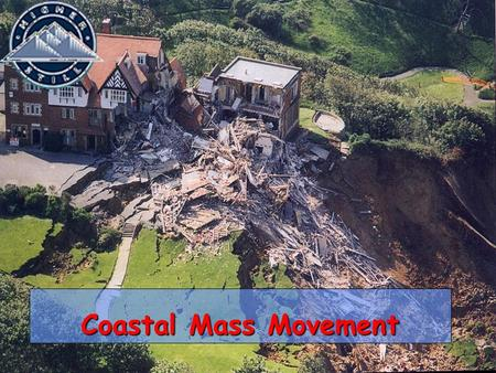 Coastal Mass Movement Sub-aerial processes Sub-aerial processes are those processes which operate at the coast but do not involve direct contact with.