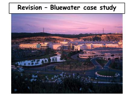 Revision – Bluewater case study. Changes on the rural-urban fringe Bluewater is a large out of town shopping center that is located on the rural-urban.