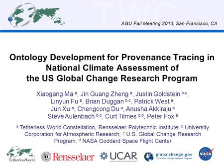 TWC Ontology Development for Provenance Tracing in National Climate Assessment of the US Global Change Research Program Xiaogang Ma a, Jin Guang Zheng.
