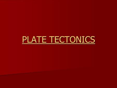 PLATE TPLATE TECTONICS PLATE T. Chapter 10 Section 1 Notes Continental Drift Alfred Wegener -- 1912, German scientist. Alfred Wegener -- 1912, German.