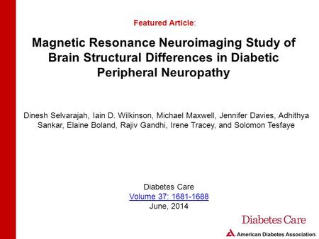 Magnetic Resonance Neuroimaging Study of Brain Structural Differences in Diabetic Peripheral Neuropathy Featured Article: Dinesh Selvarajah, Iain D. Wilkinson,
