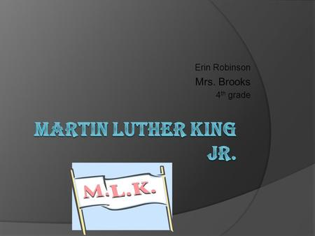 Erin Robinson Mrs. Brooks 4 th grade Birth and family  Martin Luther king jr. was born January 15,1929 in atlanta,georgia.  Martin Luther king Jr.
