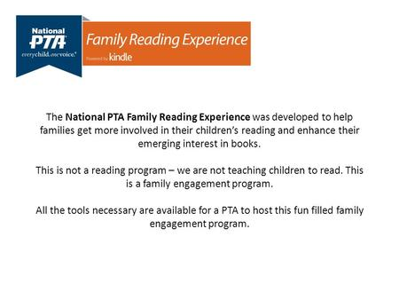 The National PTA Family Reading Experience was developed to help families get more involved in their children's reading and enhance their emerging interest.