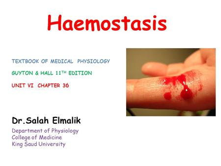 Haemostasis Dr.Salah Elmalik Department of Physiology