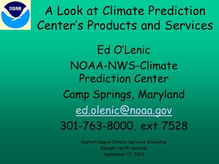 A Look at Climate Prediction Center's Products and Services Ed O'Lenic NOAA-NWS-Climate Prediction Center Camp Springs, Maryland 301-763-8000,