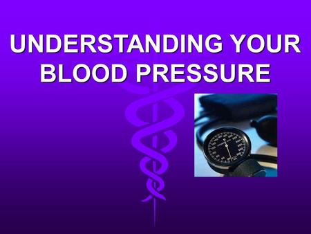 UNDERSTANDING YOUR BLOOD PRESSURE. NEW RESEARCH STATES… So…high blood pressure is a condition that most people will have at some point in their lives.