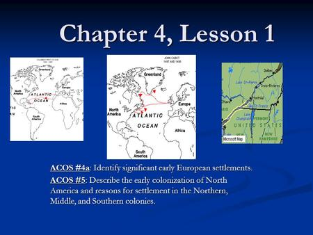 Chapter 4, Lesson 1 ACOS #4a: Identify significant early European settlements. ACOS #5: Describe the early colonization of North America and reasons for.