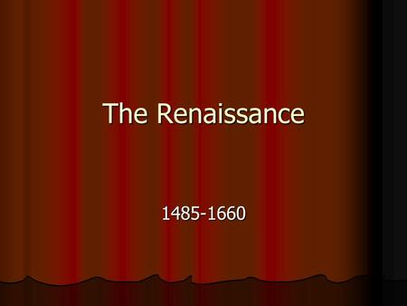 "The Renaissance 1485-1660. The Spirit of Rebirth Renaissance – a French word meaning ""________"" Renaissance – a French word meaning ""________"" Renewed."