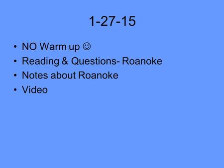 1-27-15 NO Warm up Reading & Questions- Roanoke Notes about Roanoke Video.