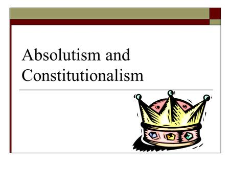 Absolutism and Constitutionalism. Terms to Know  Absolutism-a political system in which a ruler holds total power  Divine Right of Kings- the belief.