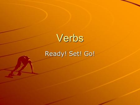 Verbs Ready! Set! Go!. Definition A verb shows action Or links the subject to another word in the sentence. The verb is the main part of the predicate.