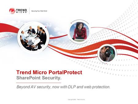 Copyright 2009 Trend Micro Inc. Beyond AV security, now with DLP and web protection. Trend Micro PortalProtect SharePoint Security.