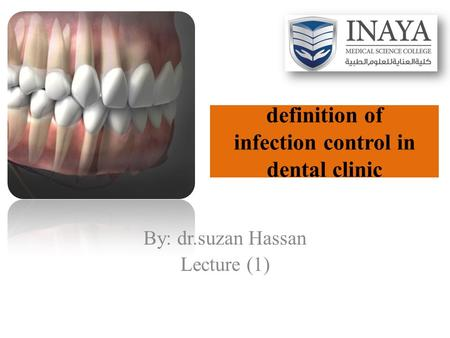 Definition of infection control in dental clinic By: dr.suzan Hassan Lecture (1)