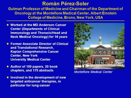Romàn Pérez-Soler Gutman Professor of Medicine and Chairman of the Department of Oncology at the Montefiore Medical Center, Albert Einstein College of.