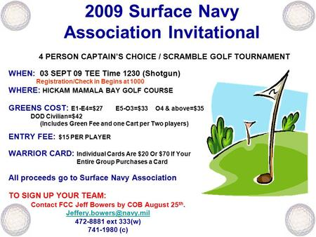 2009 Surface Navy Association Invitational 4 PERSON CAPTAIN'S CHOICE / SCRAMBLE GOLF TOURNAMENT WHEN: 03 SEPT 09 TEE Time 1230 (Shotgun) Registration/Check.