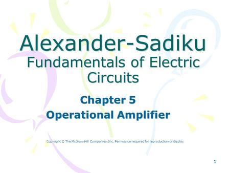 1 Alexander-Sadiku Fundamentals of Electric Circuits Chapter 5 Operational Amplifier Copyright © The McGraw-Hill Companies, Inc. Permission required for.