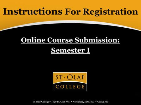 Instructions For Registration Online Course Submission: Semester I.