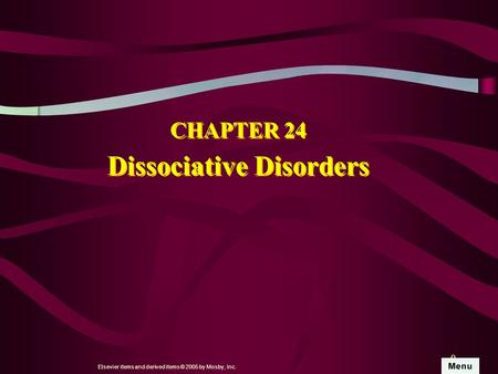 Elsevier items and derived items © 2005 by Mosby, Inc. 0 CHAPTER 24 Dissociative Disorders.
