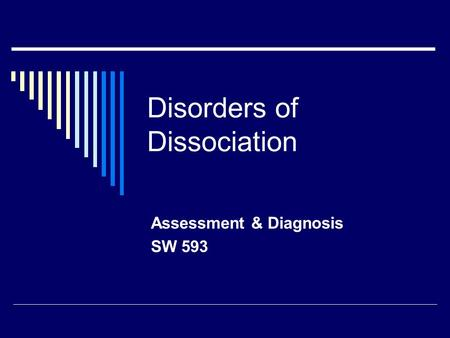 Disorders of Dissociation Assessment & Diagnosis SW 593.