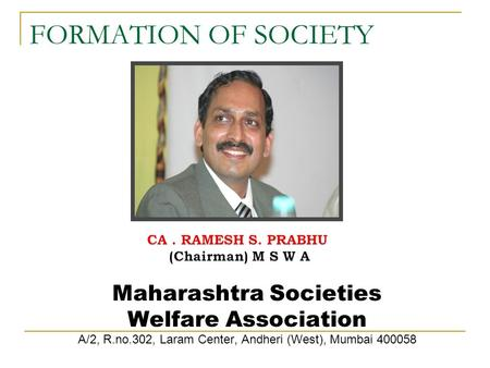 FORMATION OF SOCIETY Maharashtra Societies Welfare Association A/2, R.no.302, Laram Center, Andheri (West), Mumbai 400058.