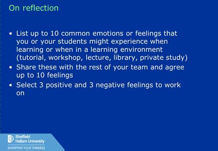 1 On reflection List up to 10 common emotions or feelings that you or your students might experience when learning or when in a learning environment (tutorial,