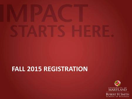 FALL 2015 REGISTRATION. Fall 2015 Registration Tuesday, March 31 st 12:30pm ALL Full Time 1 st Year (Rising 2 nd Year) MBA students register at the same.