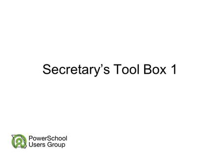 Secretary's Tool Box 1. Affton School District ~ Converted to PS Jan 2008 Becky Blake – Rogers Middle School, Registrar and Secretary to the Assistant.