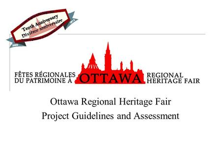 Ottawa Regional Heritage Fair Project Guidelines and Assessment.