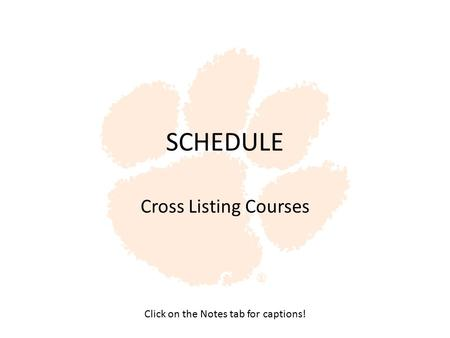 SCHEDULE Cross Listing Courses Click on the Notes tab for captions!