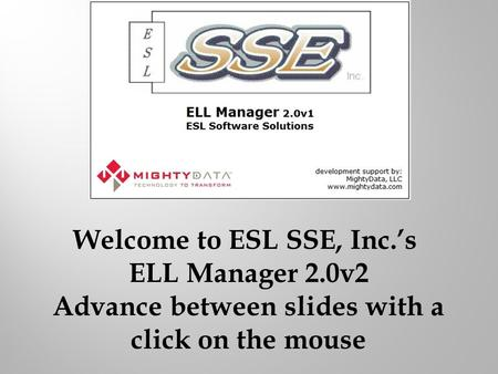 Welcome to ESL SSE, Inc.'s ELL Manager 2.0v2 Advance between slides with a click on the mouse.