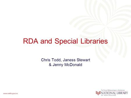RDA and Special Libraries Chris Todd, Janess Stewart & Jenny McDonald.