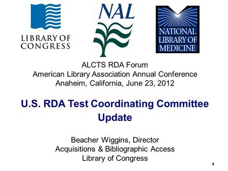 11 ALCTS RDA Forum American Library Association Annual Conference Anaheim, California, June 23, 2012 U.S. RDA Test Coordinating Committee Update Beacher.