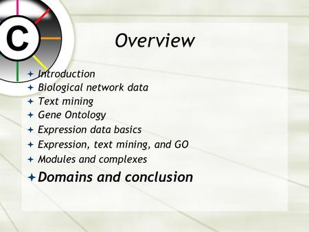 Overview  Introduction  Biological network data  Text mining  Gene Ontology  Expression data basics  Expression, text mining, and GO  Modules and.