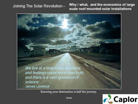 Joining The Solar Revolution – We live at a time when emotions and feelings count more than truth, and there is a vast ignorance of science. James Lovelock.