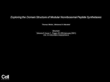 Exploring the Domain Structure of Modular Nonribosomal Peptide Synthetases Thomas Weber, Mohamed A Marahiel Structure Volume 9, Issue 1, Pages R3-R9 (January.