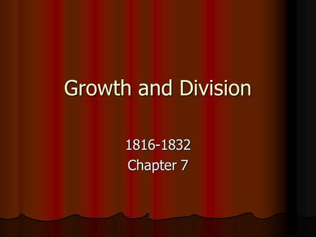 Growth and Division 1816-1832 Chapter 7. Presidential Review George Washington 1789-1797 George Washington 1789-1797 John Adams 1797-1801 John Adams 1797-1801.